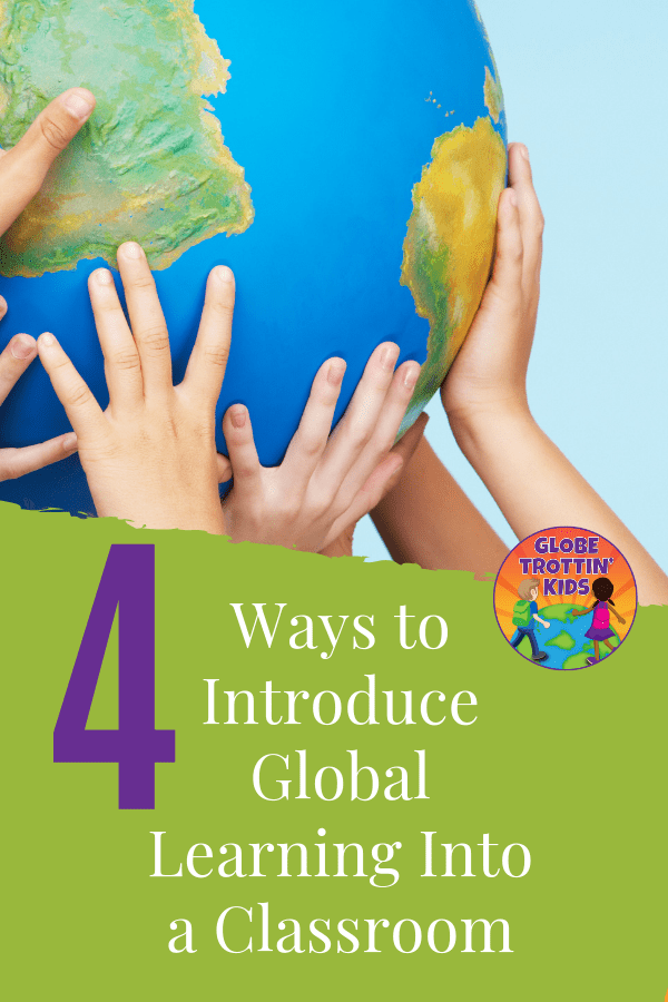 4 Ways to Introduce Global Learning Into a Classroom
