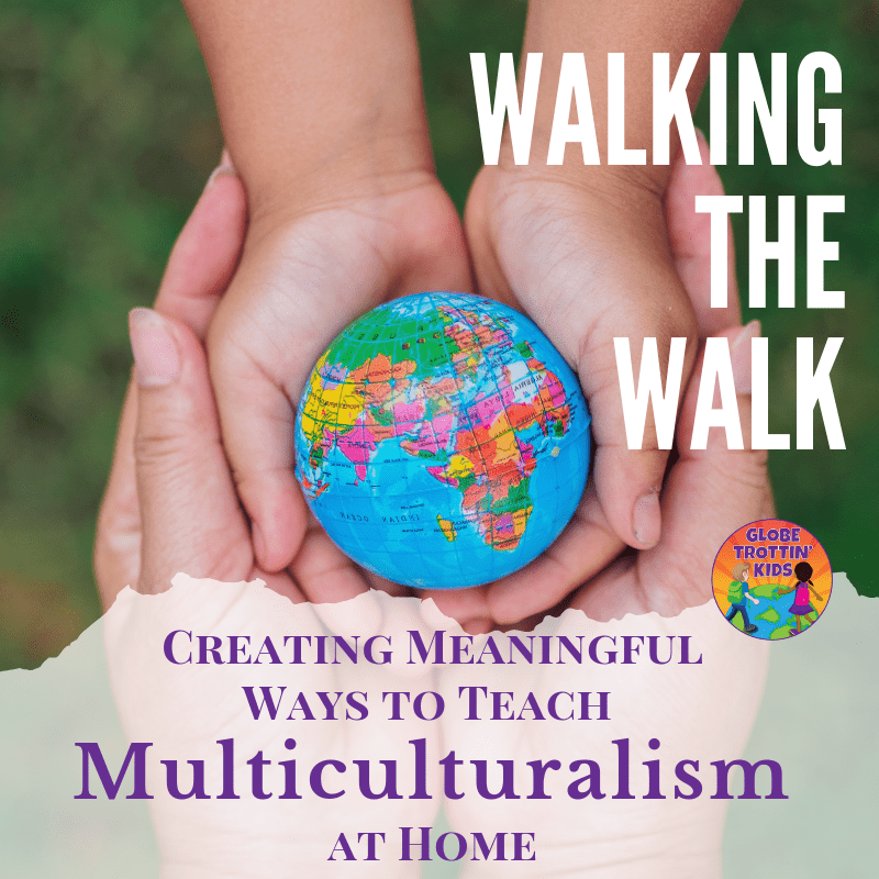 Walking the Walk: Creating Meaningful Ways to Teach Multiculturalism at Home