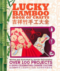 Lucky Bamboo Book of Crafts: Over 100 Projects & Ideas Celebrating Chinese Culture