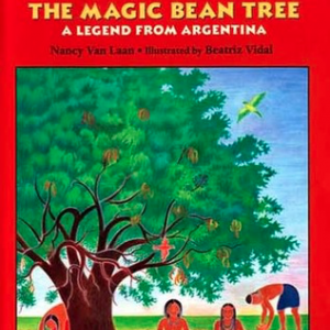 The Magic Bean Tree: A Legend from Argentina